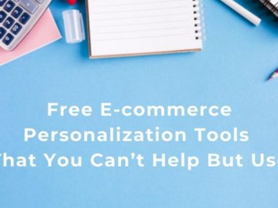 Free E-commerce Personalization Tools That You Can't Help But Use!
