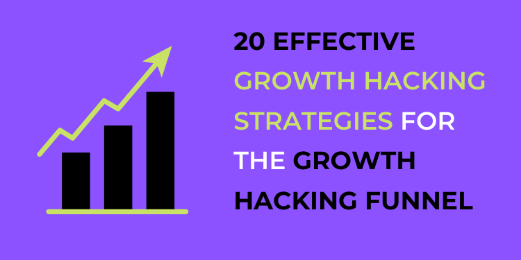 20 effective growth hacking strategies for the growth hacking funnel