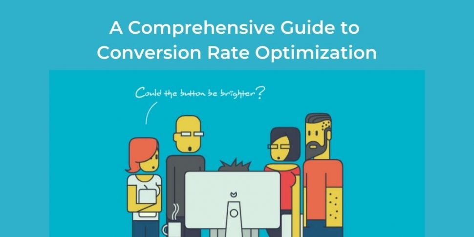 A Comprehensive Guide to Conversion Rate Optimization