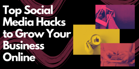 Top Social Media Hacks to Grow Your Business Online