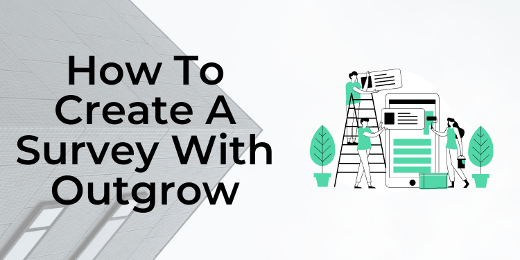 How to Create a Survey in 5 Minutes? – Outgrow